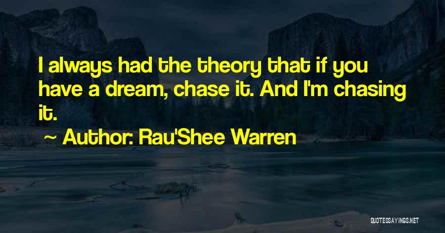 Chasing Your Dream Quotes By Rau'Shee Warren