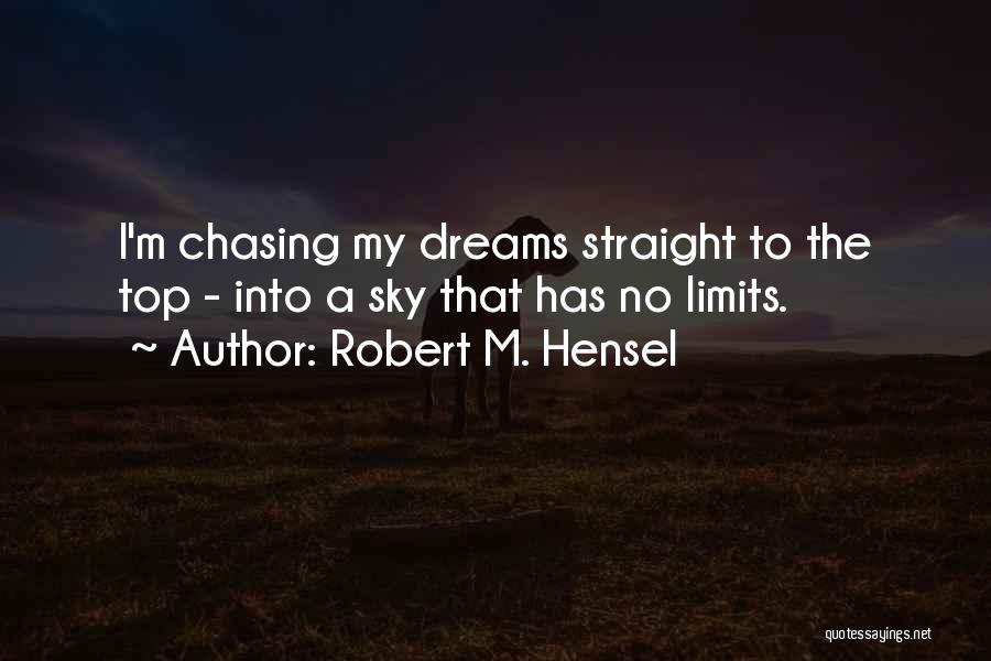 Chasing Your Dream Quotes By Robert M. Hensel