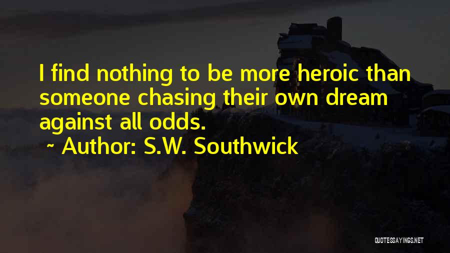 Chasing Your Dream Quotes By S.W. Southwick