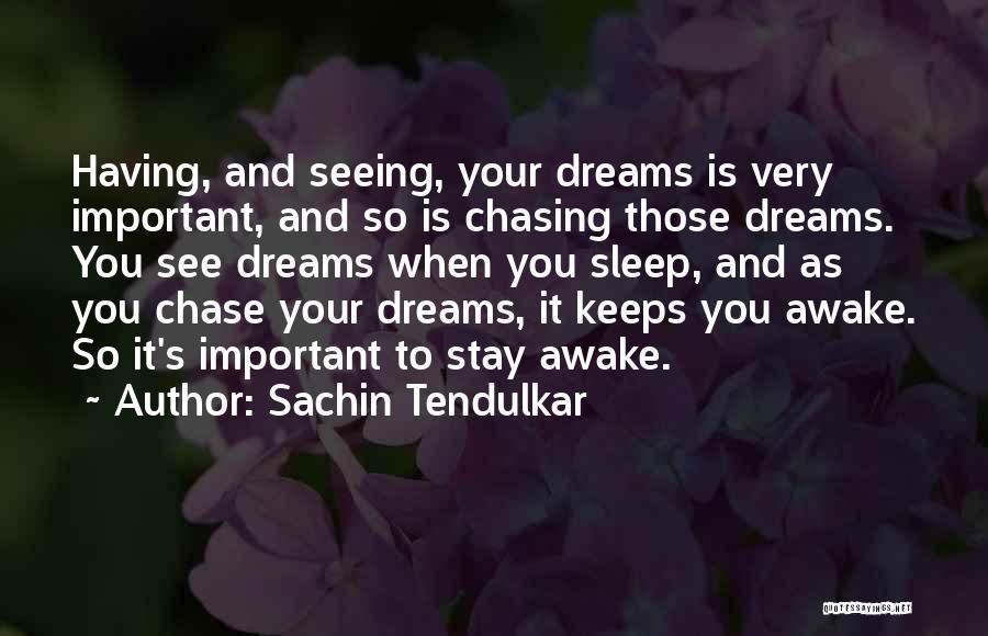 Chasing Your Dream Quotes By Sachin Tendulkar