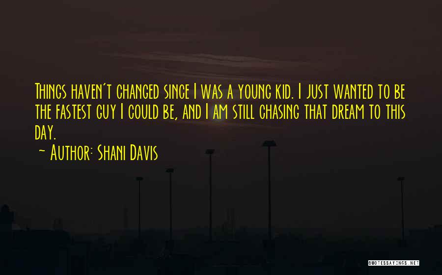 Chasing Your Dream Quotes By Shani Davis