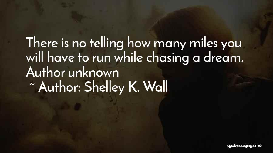 Chasing Your Dream Quotes By Shelley K. Wall