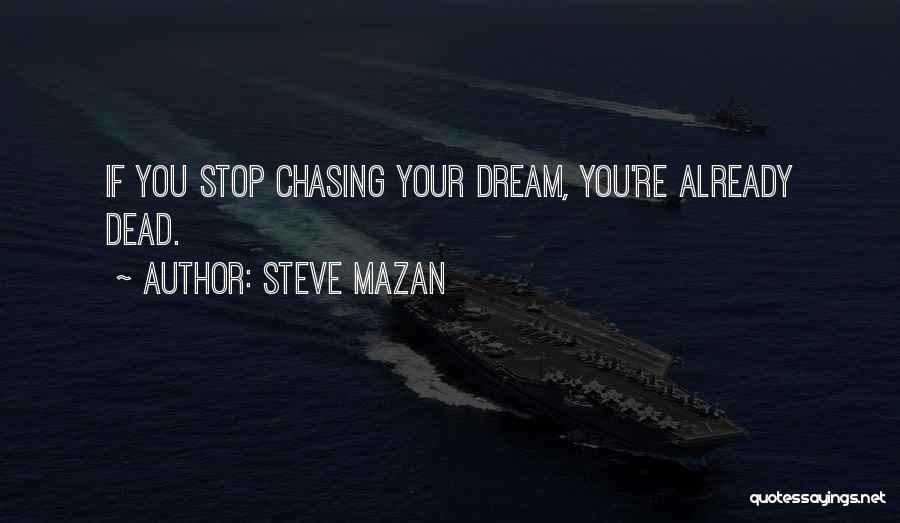 Chasing Your Dream Quotes By Steve Mazan