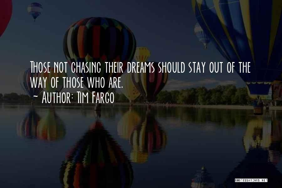 Chasing Your Dream Quotes By Tim Fargo