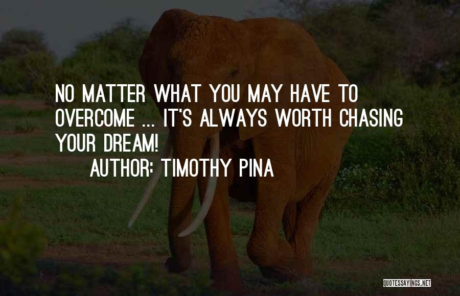 Chasing Your Dream Quotes By Timothy Pina