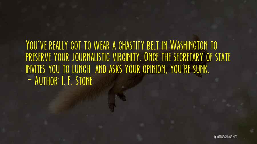 Chastity Belt Quotes By I. F. Stone