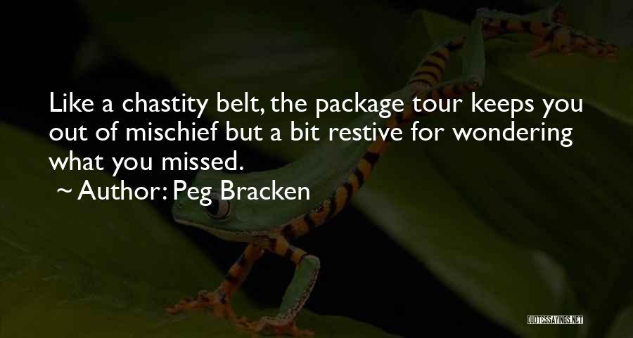 Chastity Belt Quotes By Peg Bracken