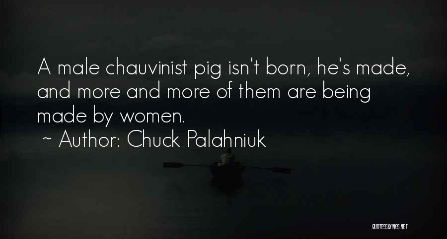 Chauvinist Pig Quotes By Chuck Palahniuk