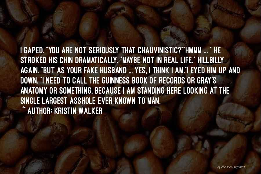 Chauvinistic Man Quotes By Kristin Walker