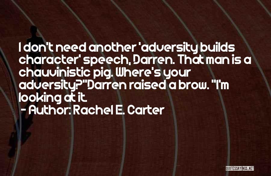 Chauvinistic Man Quotes By Rachel E. Carter