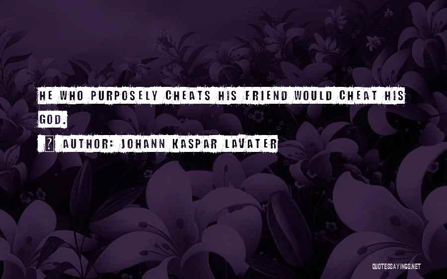 Cheating Friend Quotes By Johann Kaspar Lavater