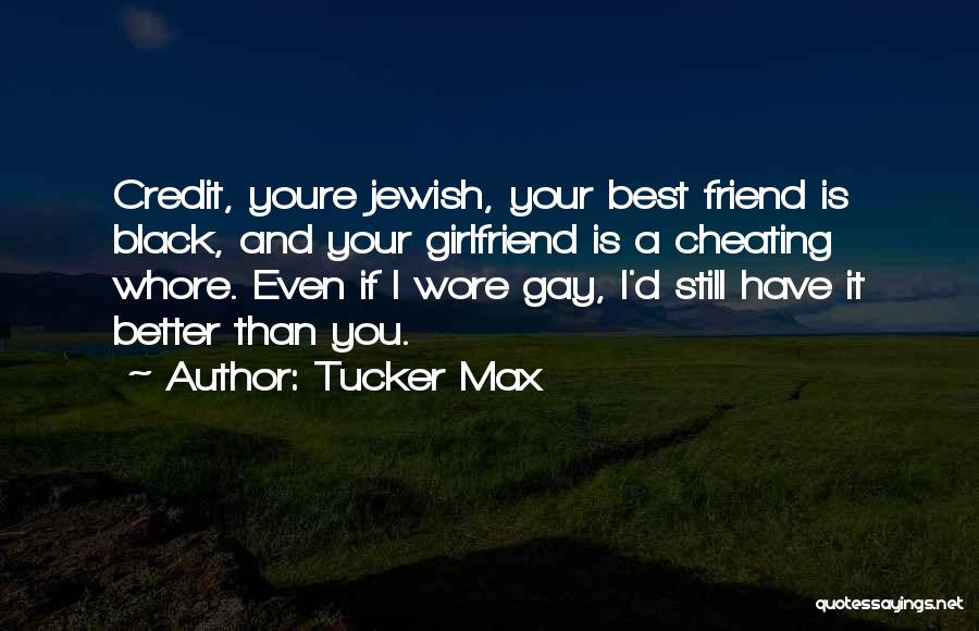 Cheating Friend Quotes By Tucker Max