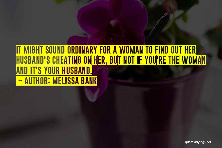Cheating Husband Quotes By Melissa Bank