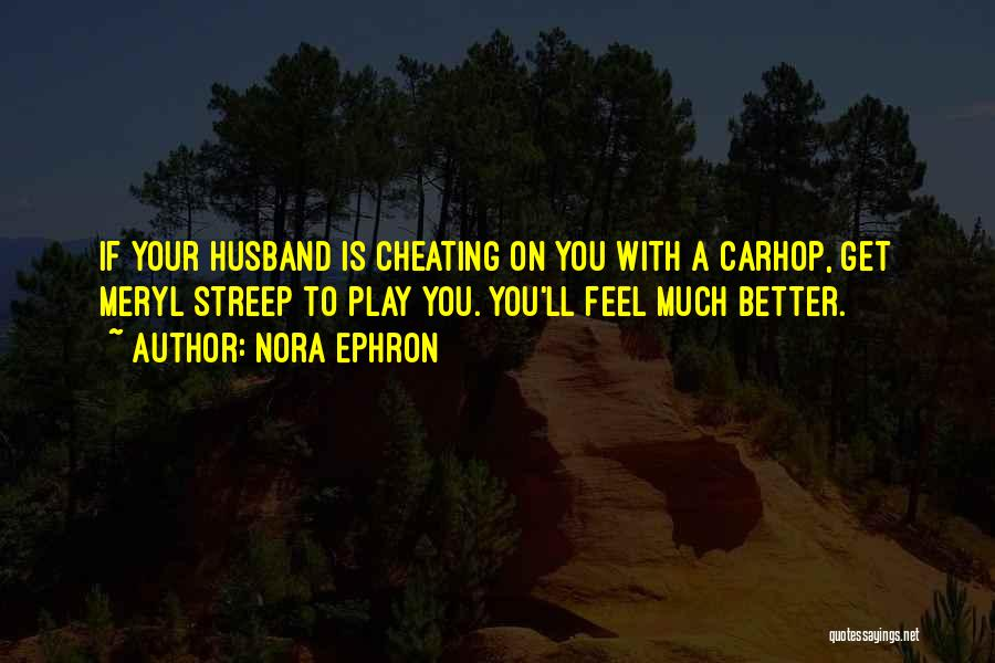 Cheating Husband Quotes By Nora Ephron