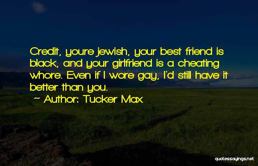 Cheating Whore Quotes By Tucker Max