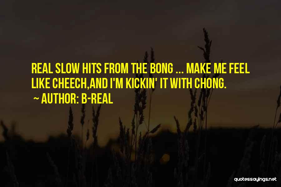 Cheech And Chong Quotes By B-Real