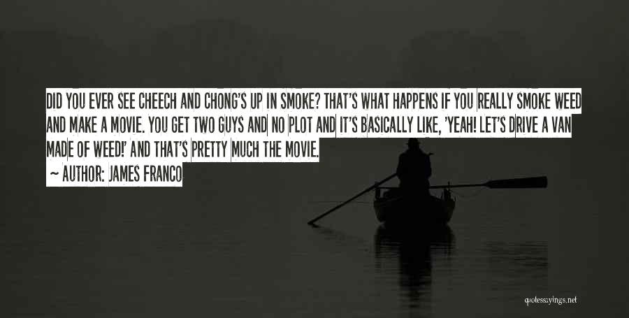 Cheech And Chong Quotes By James Franco