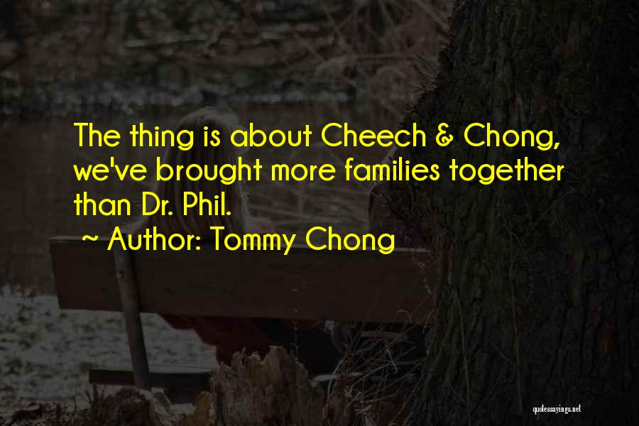 Cheech And Chong Quotes By Tommy Chong