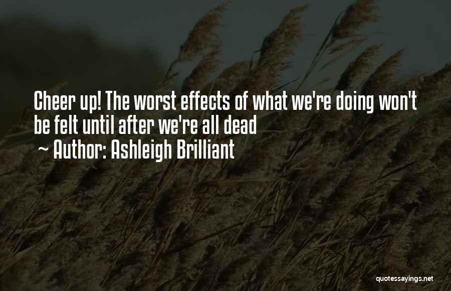 Cheer Up The Worst Is Yet To Come Quotes By Ashleigh Brilliant
