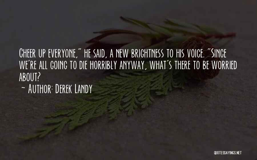 Cheer Voice Over Quotes By Derek Landy