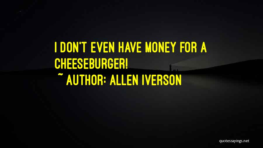 Cheeseburger Quotes By Allen Iverson