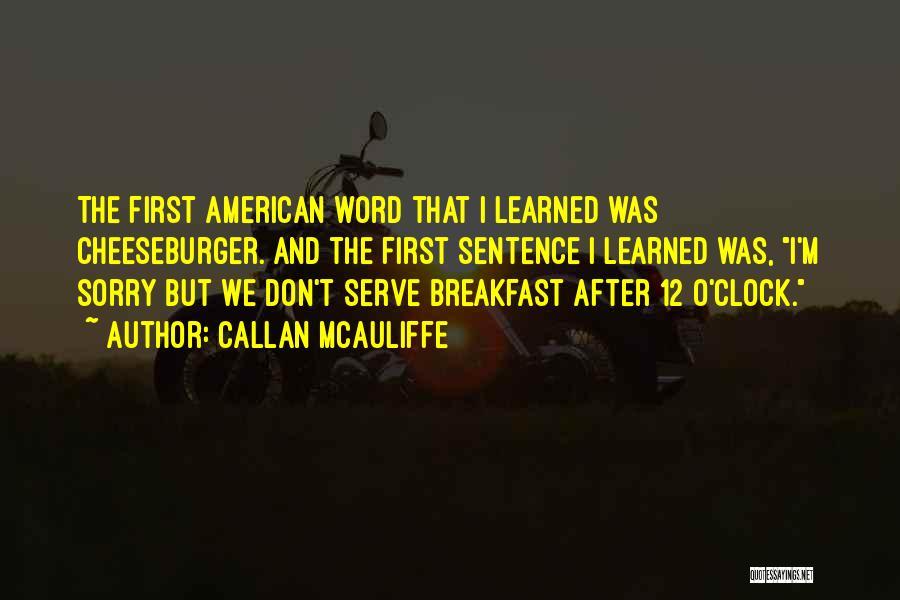 Cheeseburger Quotes By Callan McAuliffe
