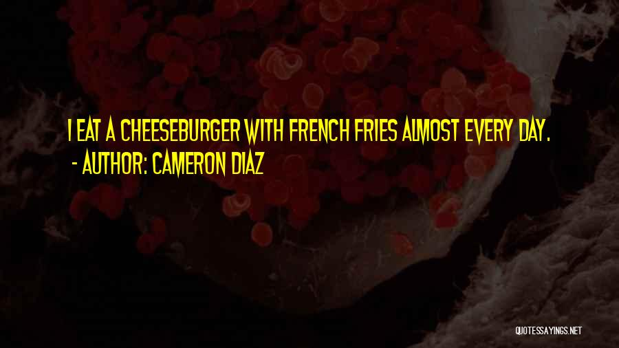 Cheeseburger Quotes By Cameron Diaz