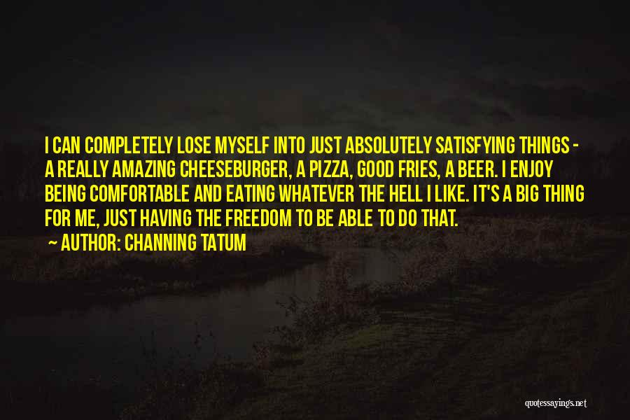 Cheeseburger Quotes By Channing Tatum