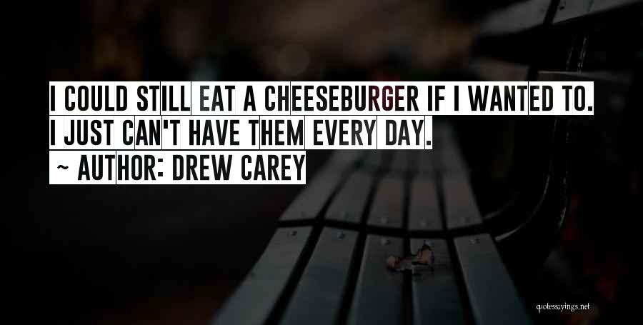 Cheeseburger Quotes By Drew Carey