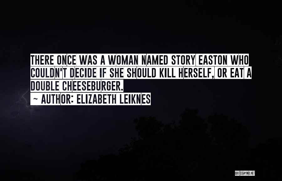 Cheeseburger Quotes By Elizabeth Leiknes
