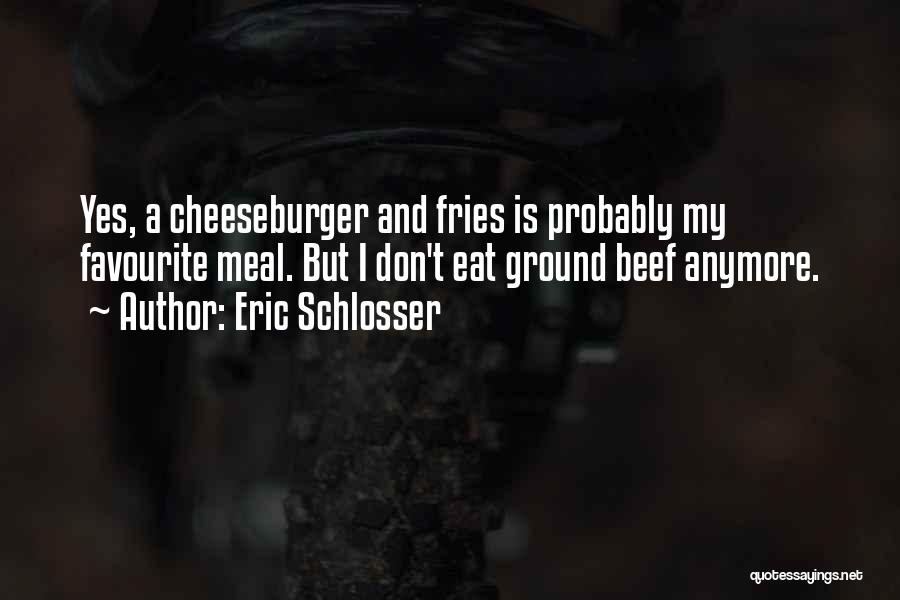 Cheeseburger Quotes By Eric Schlosser