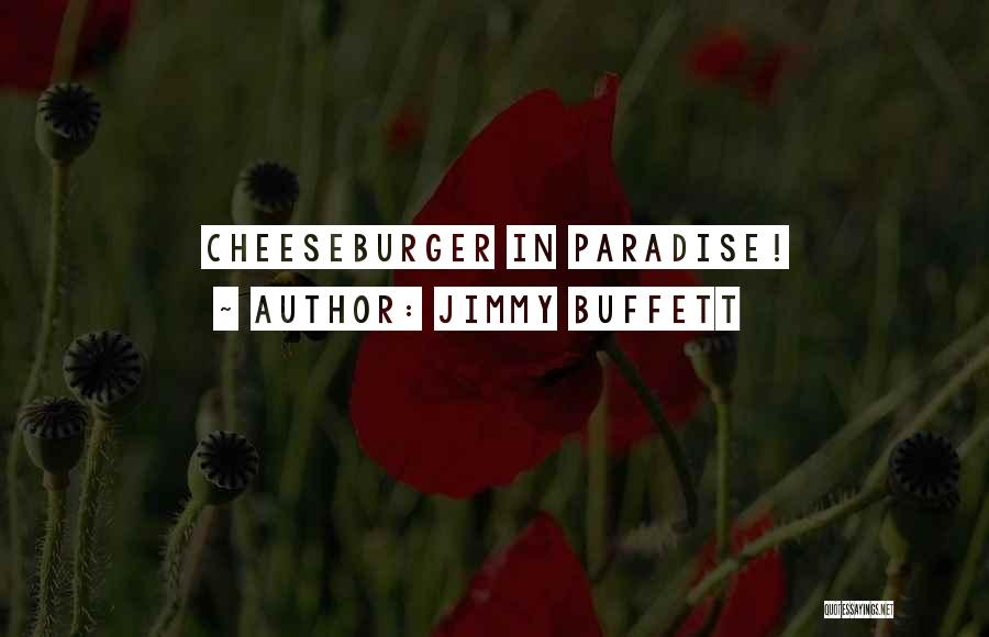 Cheeseburger Quotes By Jimmy Buffett