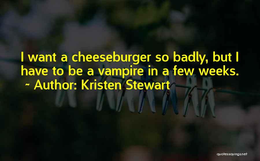 Cheeseburger Quotes By Kristen Stewart