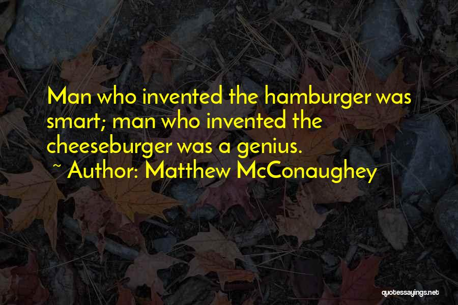 Cheeseburger Quotes By Matthew McConaughey