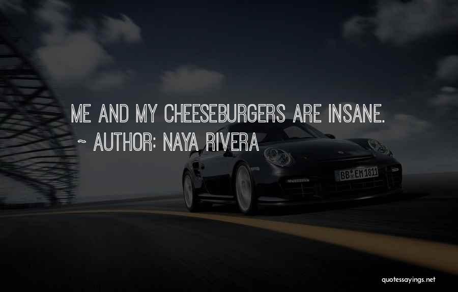 Cheeseburger Quotes By Naya Rivera