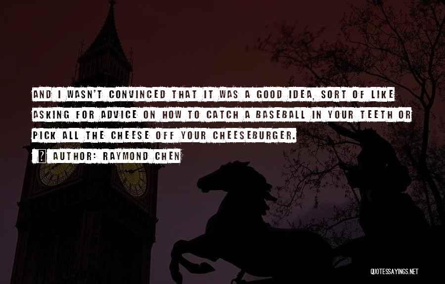 Cheeseburger Quotes By Raymond Chen