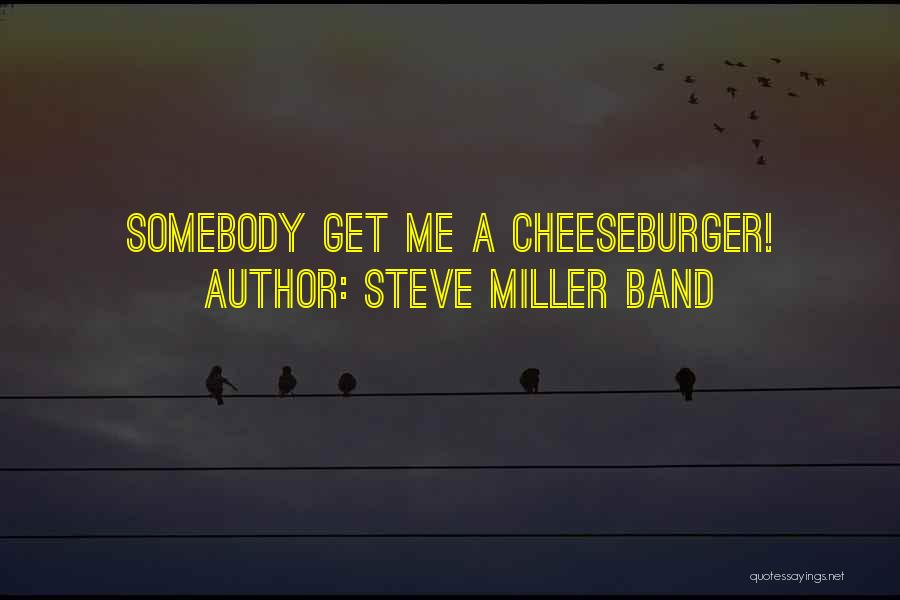Cheeseburger Quotes By Steve Miller Band