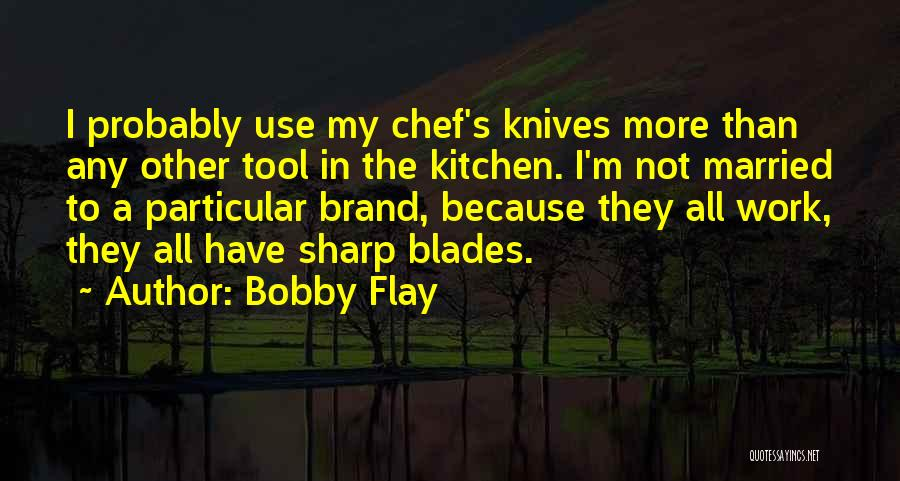 Chef Knives Quotes By Bobby Flay