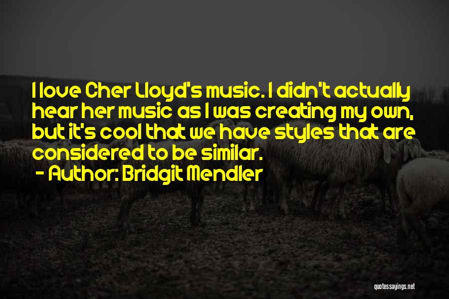 Cher Lloyd I Wish Quotes By Bridgit Mendler