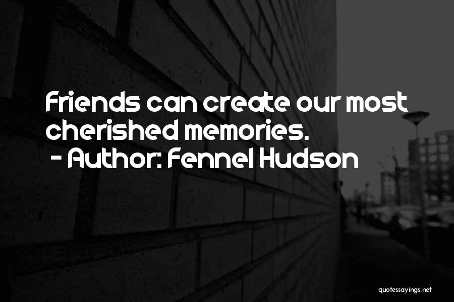 Cherished Friends Quotes By Fennel Hudson