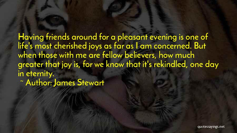 Cherished Friends Quotes By James Stewart
