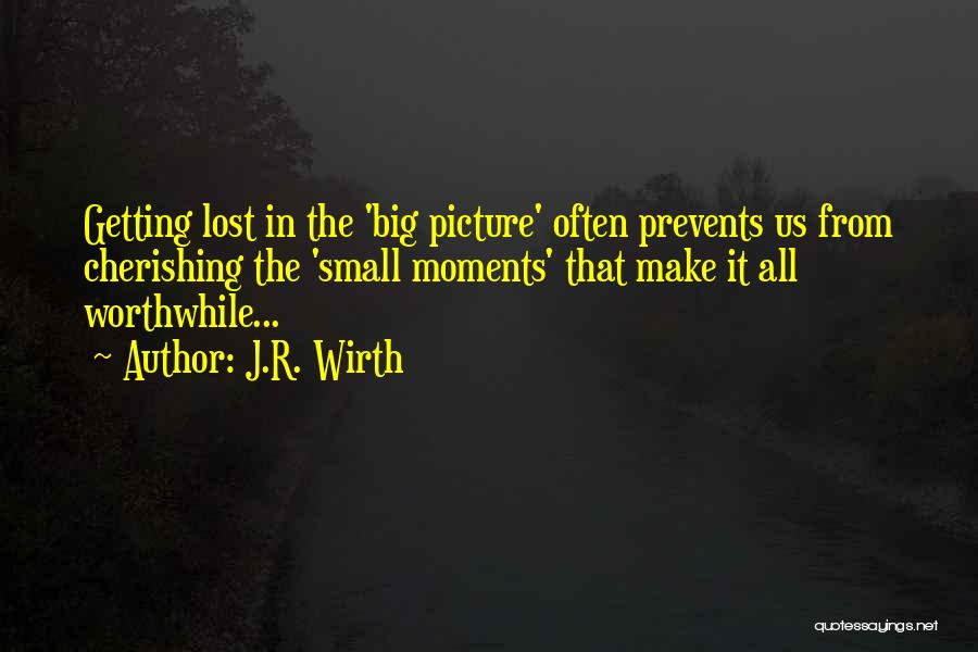 Cherishing The Small Things Quotes By J.R. Wirth