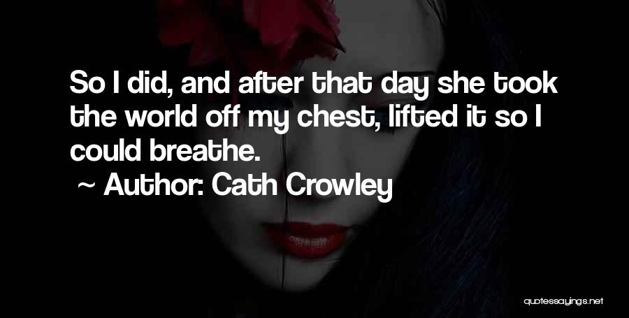 Chest Day Quotes By Cath Crowley