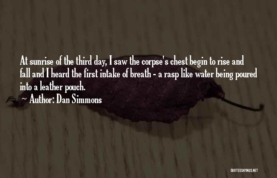 Chest Day Quotes By Dan Simmons