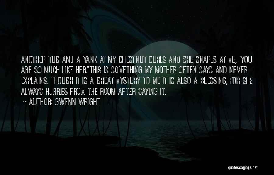 Chestnut Quotes By Gwenn Wright