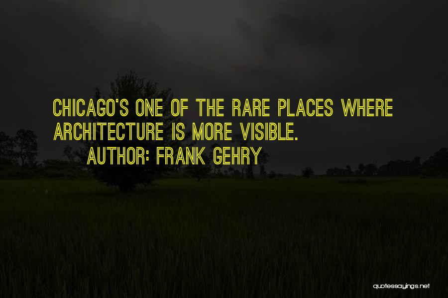 Chicago Architecture Quotes By Frank Gehry