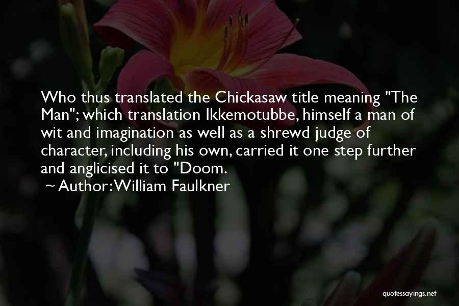 Chickasaw Quotes By William Faulkner