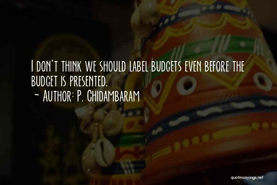 Chidambaram Budget Quotes By P. Chidambaram