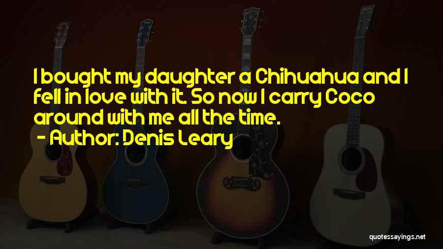 Chihuahua Love Quotes By Denis Leary