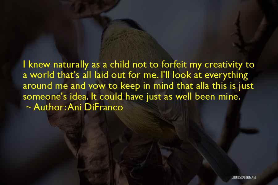Child Creativity Quotes By Ani DiFranco